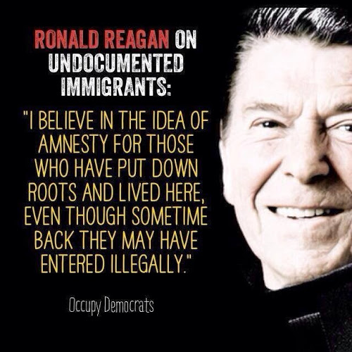 """Ronald Reagan on illegal immigrants: """"I believe in the idea of amnesty for those who have put down roots and lived here, even though sometime back they may have entered illegally."""""""