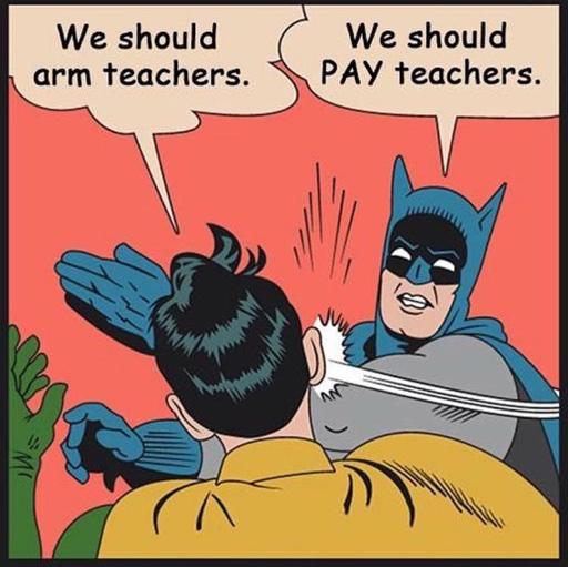 "Robin: ""We should arm teachers."" Batman: ""We should PAY teachers."""