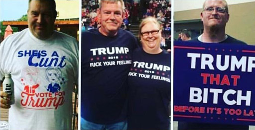 """Trump supporters wearing t-shirts with captions """"She's a cunt - Vote Trump"""" """"Trump 2018 Fuck Your Feelings"""" """"Trump that bitch"""""""