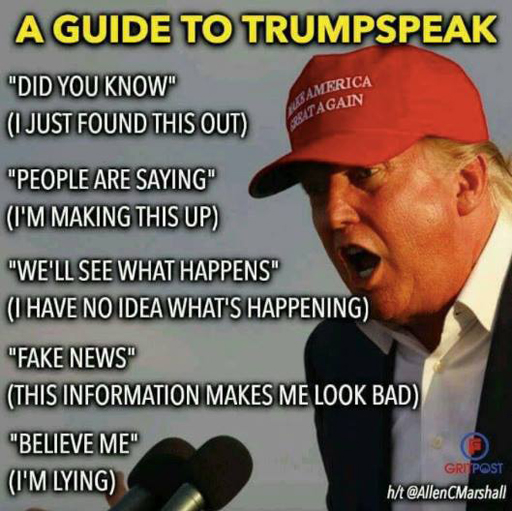 """A guide to Trumpspeak: """"Did you know"""" (I just found out), """"People are saying"""" (I'm making this up), """"We'll see what happens"""" (I have no idea what's happening), """"Fake news"""" (This is information that makes me look bad), """"Believe me"""" (I'm lying)"""