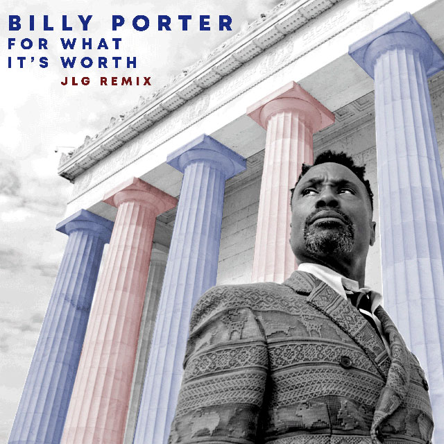 """Award-winning actor/singer Billy Porter releases the JLG remix of """"For What It's Worth"""""""