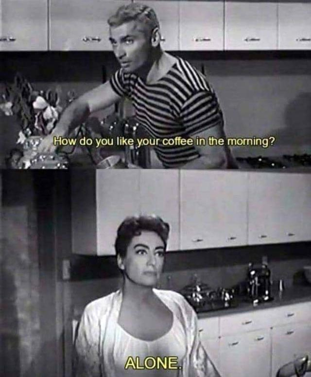 A photo of a handsome man asking 'How do you like your coffee in the morning?' The second image shows a stern Joan Crawford with the single word answer - 'Alone'