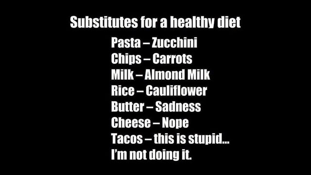 An image describes substitutes for a healthy diet beginning with swapping zucchini for past, carrots for chips, and almond milk for milk, but ending with 'Tacos - this is stupid...I'm not doing it'